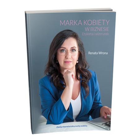 """""""Marka kobiety w biznesie. Etykieta i wizerunek"""" Renata Wrona"""